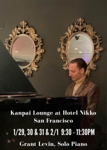 Grant Levin Solo Piano, 9:30-11:30pm Kanpai Lounge at Hotel Nikko, SF